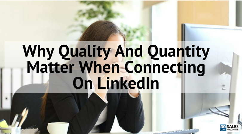Why Quality And Quantity Matter When Connecting On LinkedIn